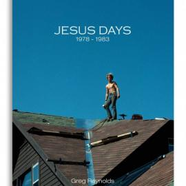 Greg Reynolds: Jesus Days, 1978-1983