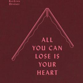 Kay Lynn Deveney: All You Can Lose is Your Heart