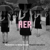 Marjorie Salvaterra: HER: Meditations On Being Female