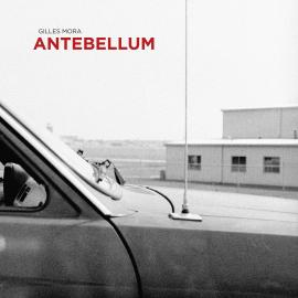 Gilles Mora: Antebellum