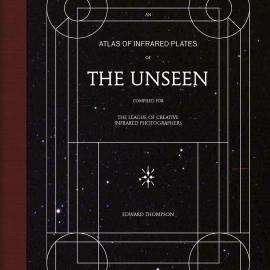 Edward Thompson: The Unseen: An Atlas of Infrared Plates