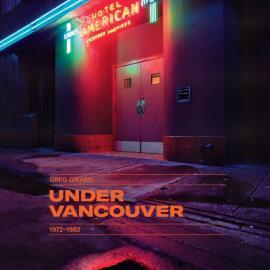 Greg Girard: Under Vancouver