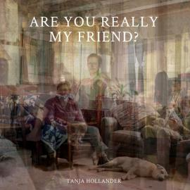 Tanja Hollander: Are You Really My Friend