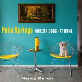 Nancy Baron: Palm Springs Modern Dogs