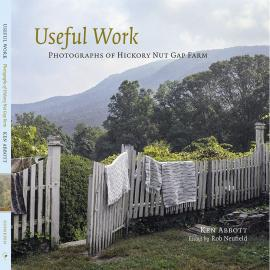 Ken Abbott: Useful Work: Photographs of Hickory Nut Gap Farm